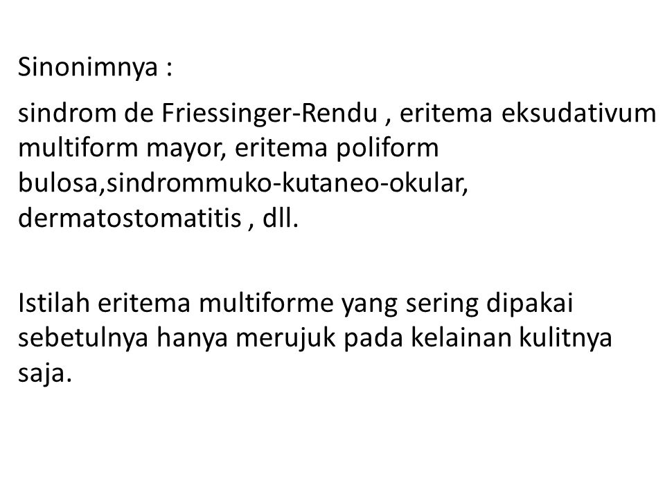 Sinonimnya : sindrom de Friessinger-Rendu , eritema eksudativum. multiform mayor, eritema poliform.