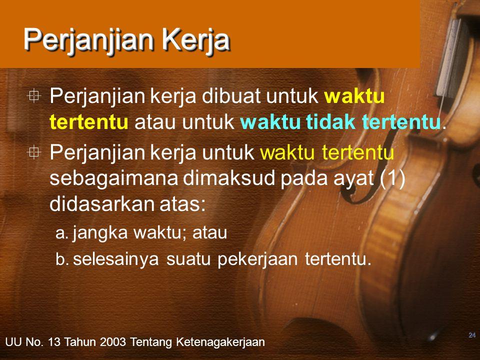 Perjanjian Kerja Perjanjian kerja dibuat untuk waktu tertentu atau untuk waktu tidak tertentu.