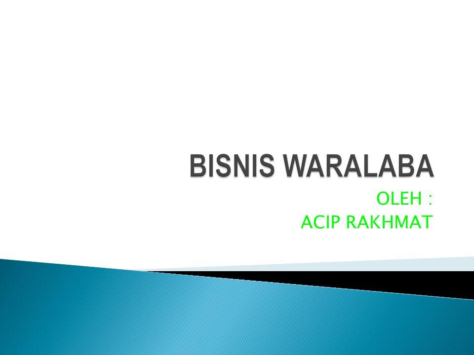 BISNIS WARALABA OLEH : ACIP RAKHMAT