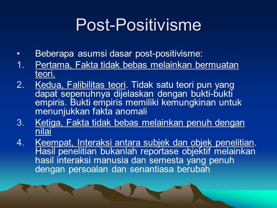 Post-Positivisme Beberapa asumsi dasar post-positivisme: