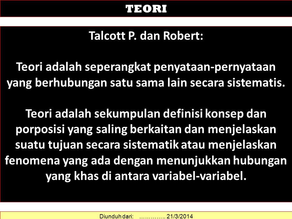 TEORI Talcott P. dan Robert: Teori adalah seperangkat penyataan-pernyataan yang berhubungan satu sama lain secara sistematis.