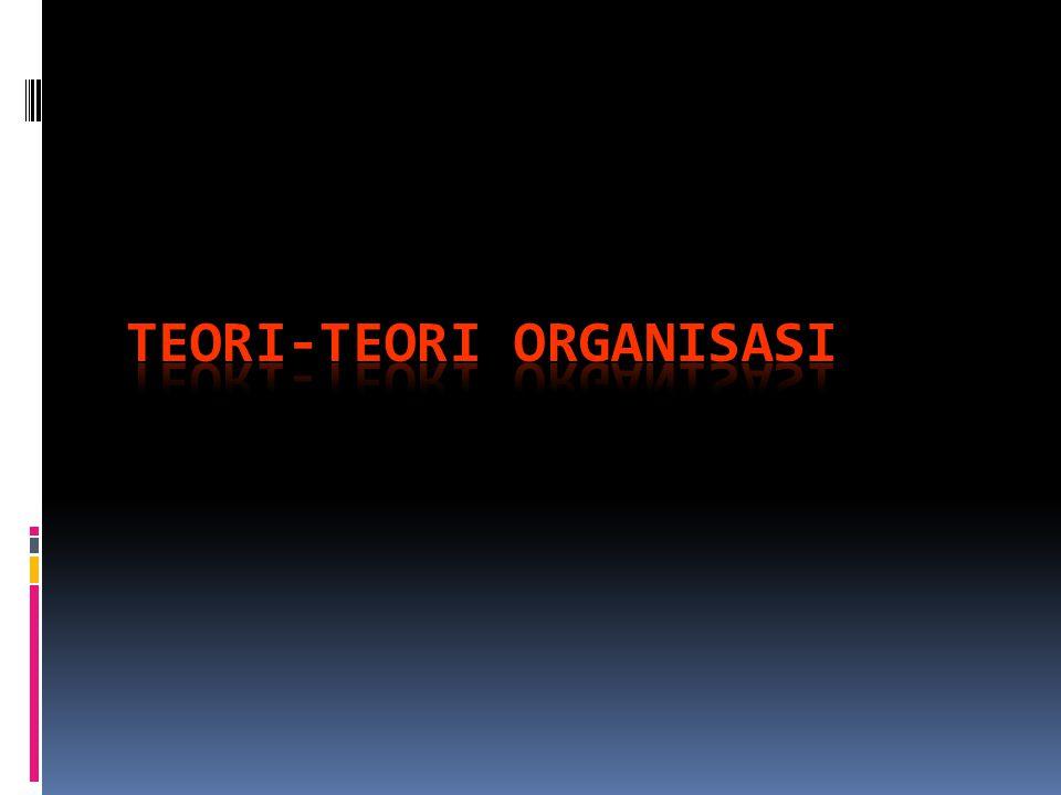 TEORI-TEORI ORGANISASI