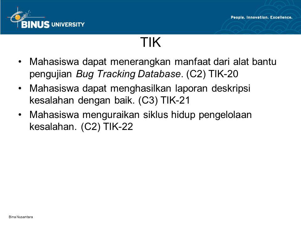 TIK Mahasiswa dapat menerangkan manfaat dari alat bantu pengujian Bug Tracking Database. (C2) TIK-20.