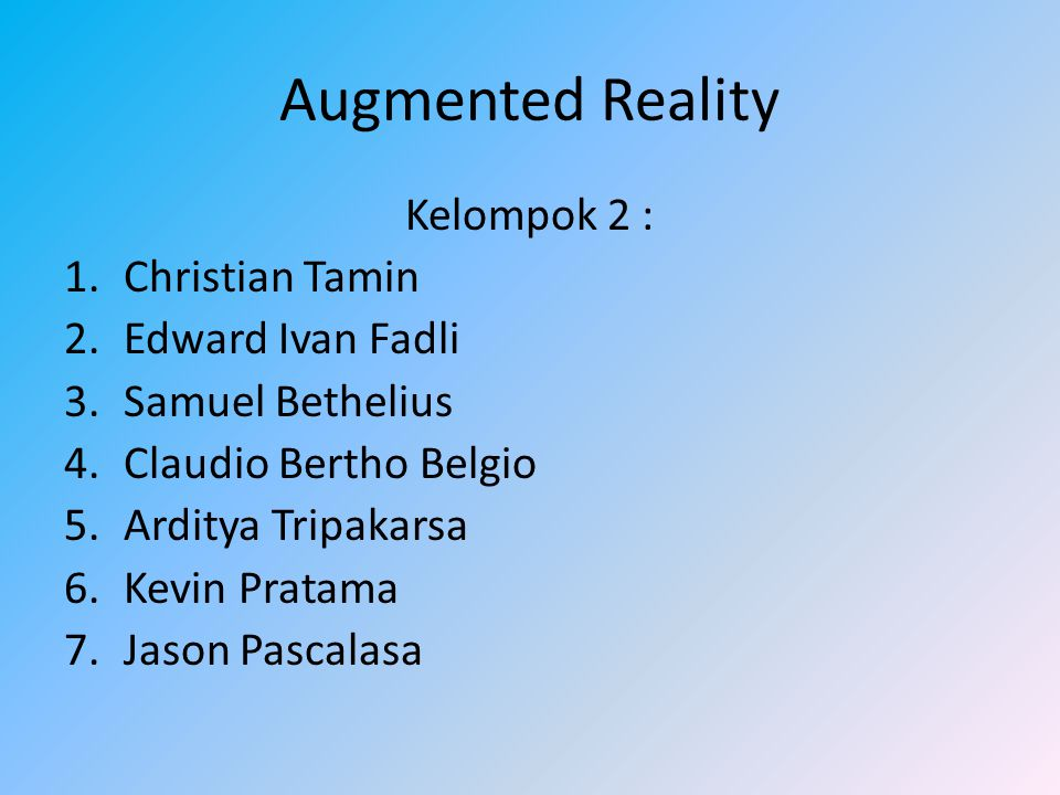 Augmented Reality Kelompok 2 : Christian Tamin Edward Ivan Fadli