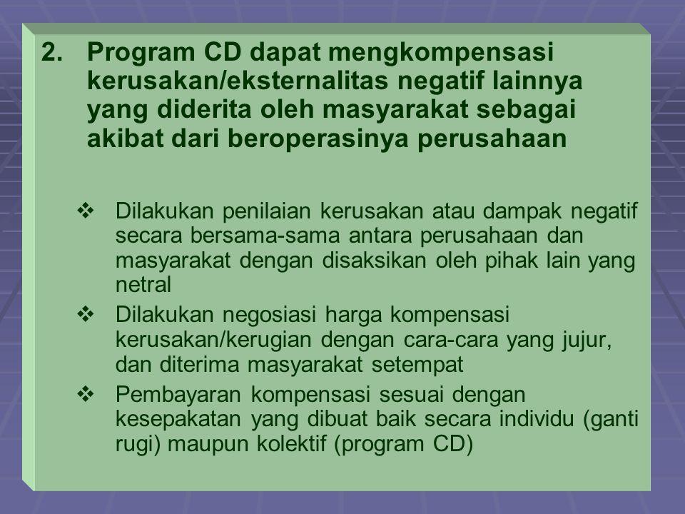 Program CD dapat mengkompensasi kerusakan/eksternalitas negatif lainnya yang diderita oleh masyarakat sebagai akibat dari beroperasinya perusahaan