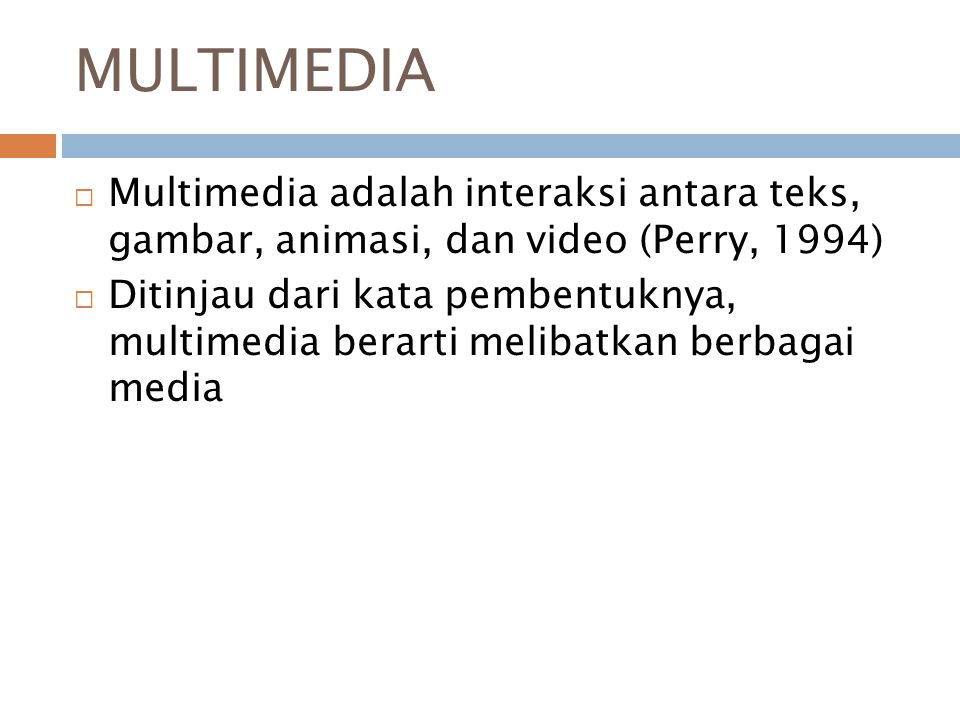 MULTIMEDIA Multimedia adalah interaksi antara teks, gambar, animasi, dan video (Perry, 1994)