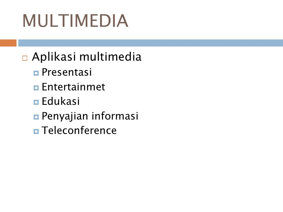 MULTIMEDIA Aplikasi multimedia Presentasi Entertainmet Edukasi