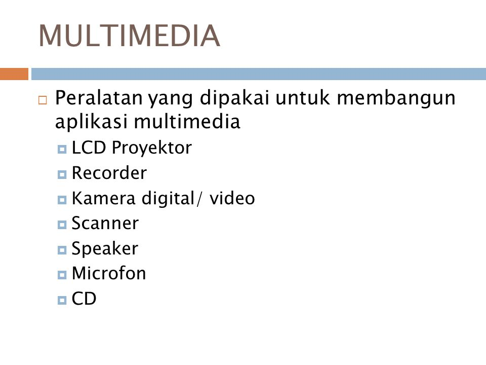 MULTIMEDIA Peralatan yang dipakai untuk membangun aplikasi multimedia
