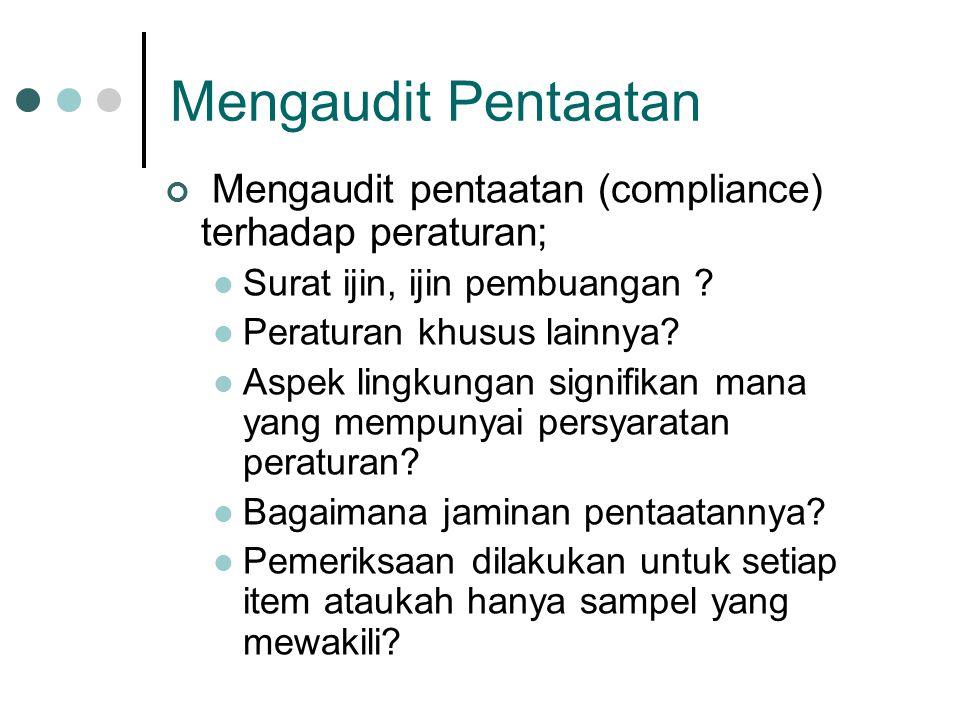 Mengaudit Pentaatan Mengaudit pentaatan (compliance) terhadap peraturan; Surat ijin, ijin pembuangan