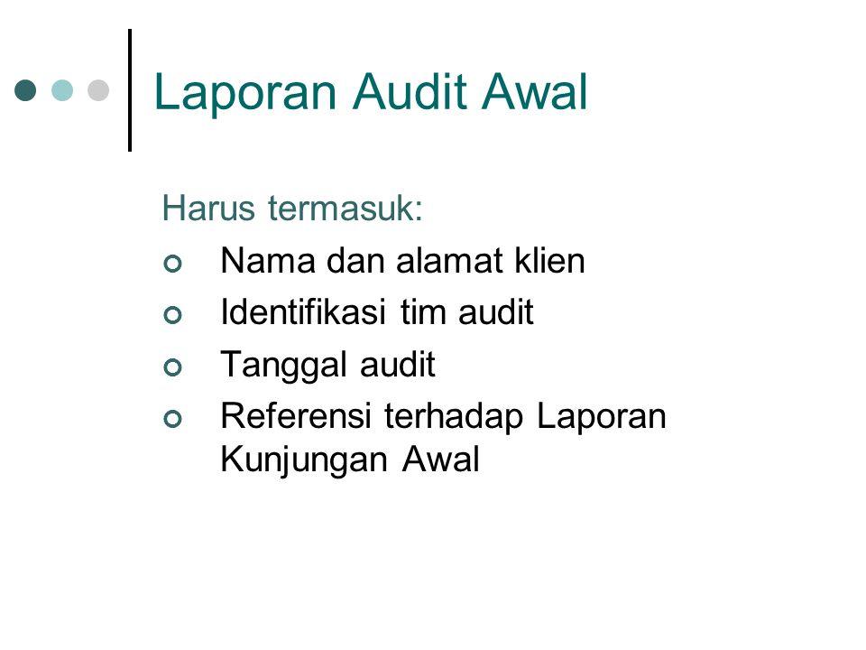 Laporan Audit Awal Harus termasuk: Nama dan alamat klien