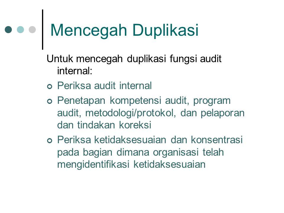 Mencegah Duplikasi Untuk mencegah duplikasi fungsi audit internal: