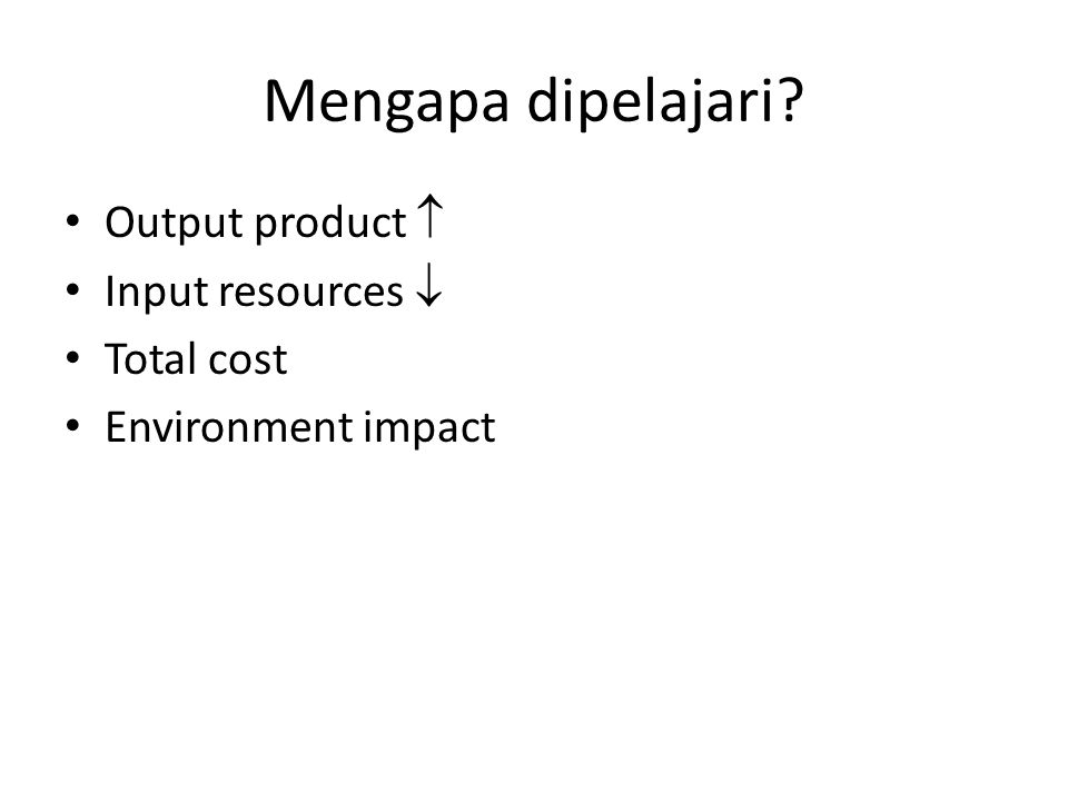 Mengapa dipelajari Output product  Input resources  Total cost