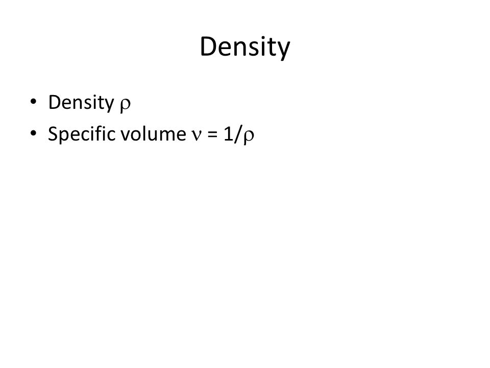 Density Density  Specific volume  = 1/