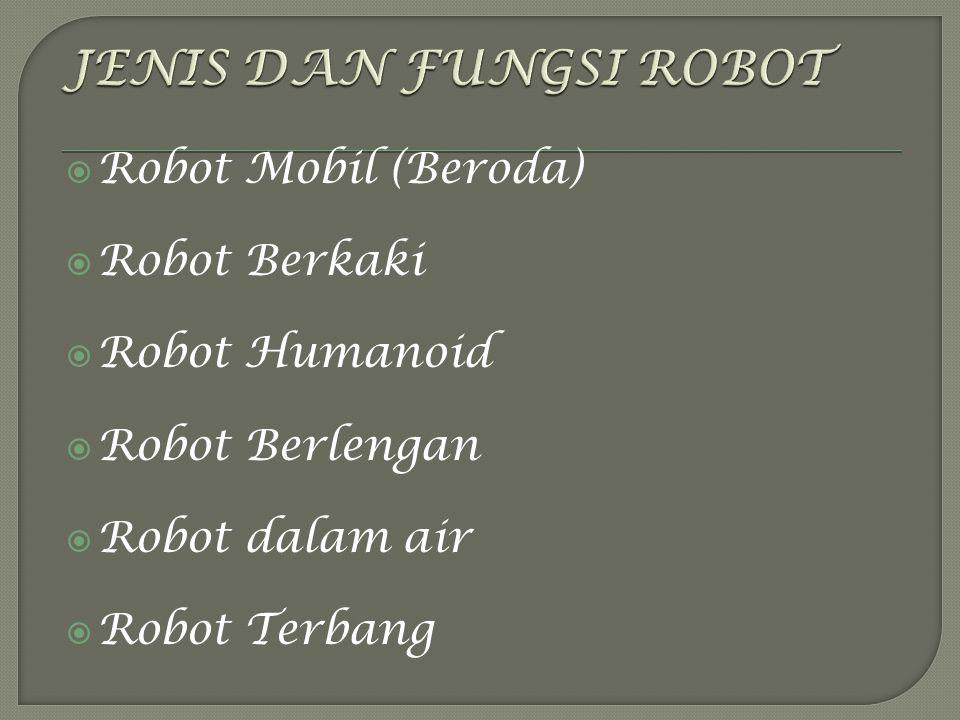 JENIS DAN FUNGSI ROBOT Robot Mobil (Beroda) Robot Berkaki
