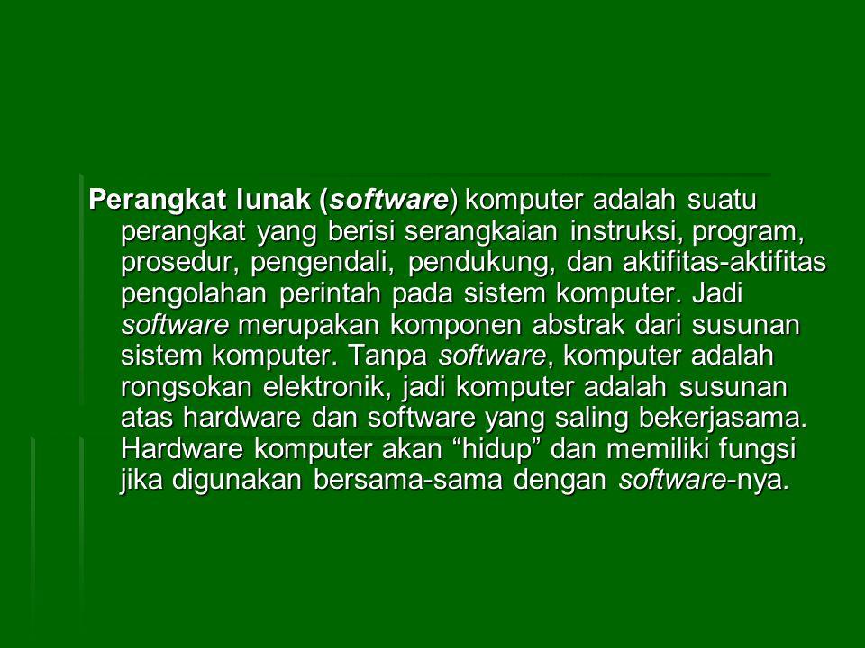 Perangkat lunak (software) komputer adalah suatu perangkat yang berisi serangkaian instruksi, program, prosedur, pengendali, pendukung, dan aktifitas-aktifitas pengolahan perintah pada sistem komputer.