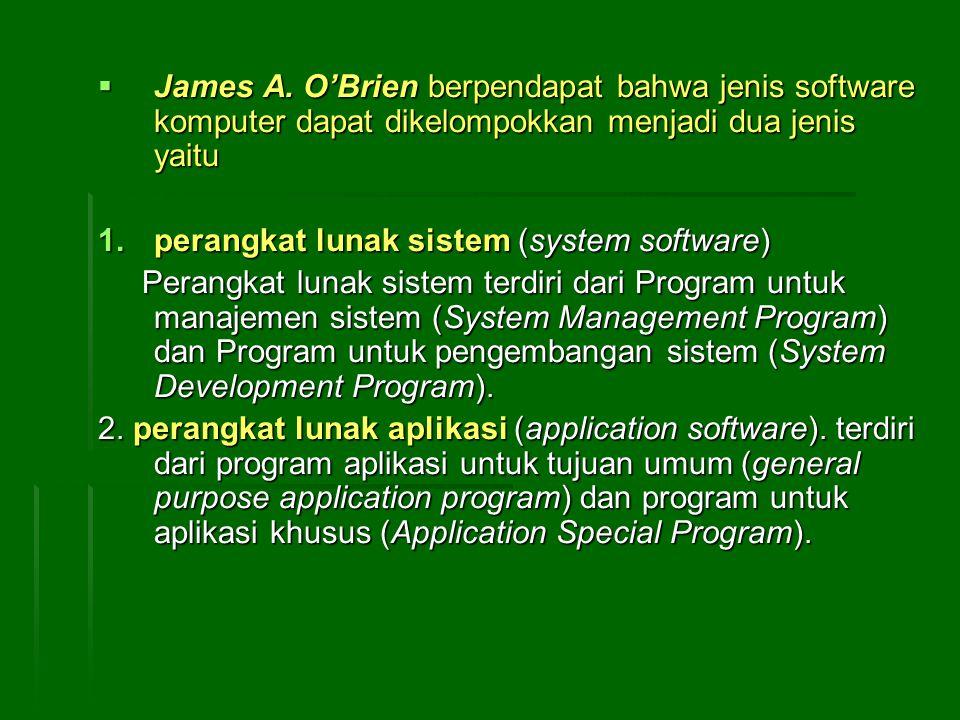 James A. O'Brien berpendapat bahwa jenis software komputer dapat dikelompokkan menjadi dua jenis yaitu