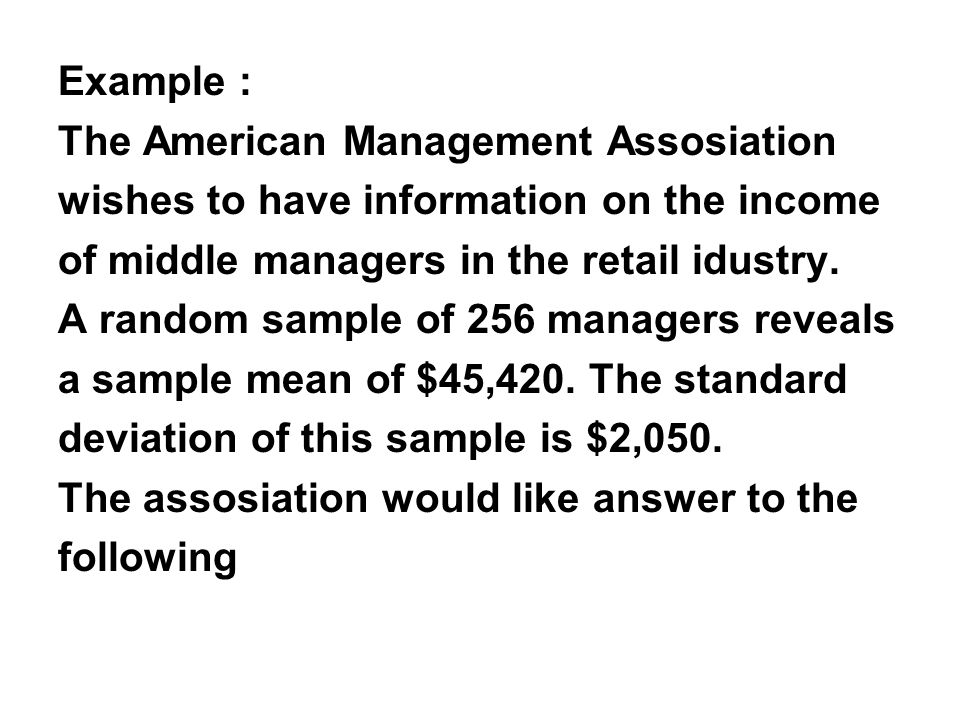 Example : The American Management Assosiation. wishes to have information on the income. of middle managers in the retail idustry.