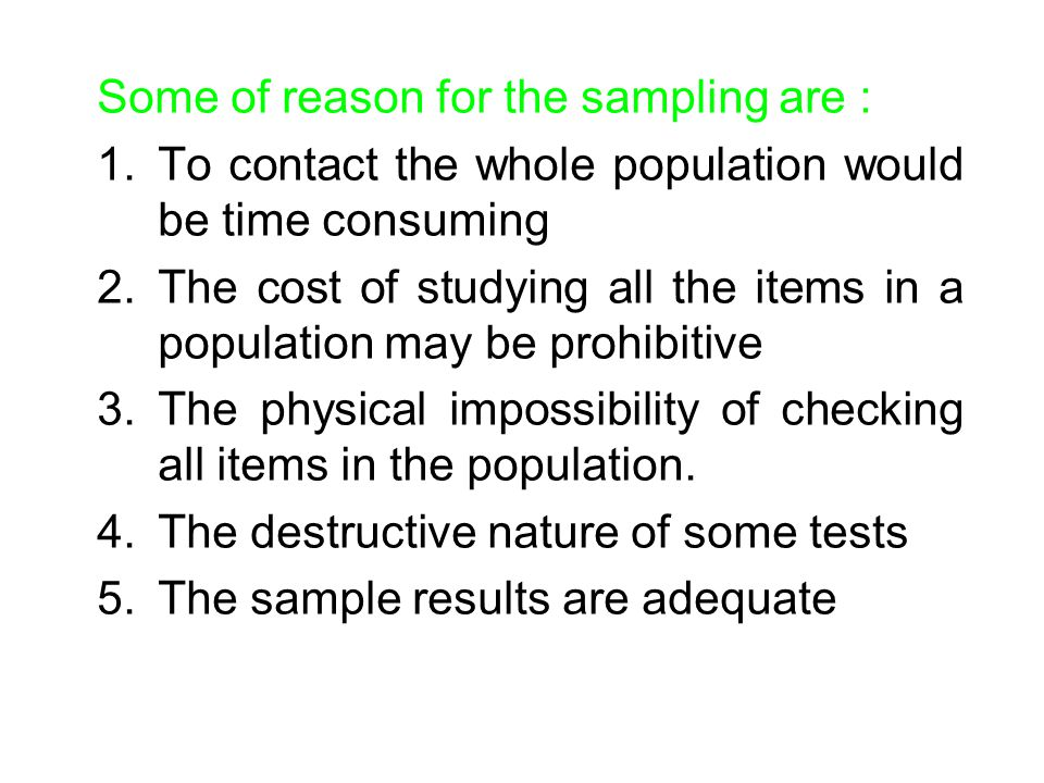 Some of reason for the sampling are :