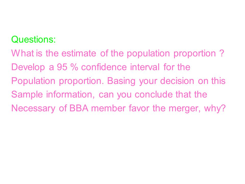 Questions: What is the estimate of the population proportion Develop a 95 % confidence interval for the.