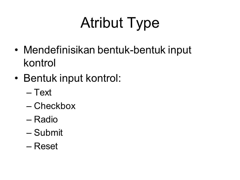 Atribut Type Mendefinisikan bentuk-bentuk input kontrol