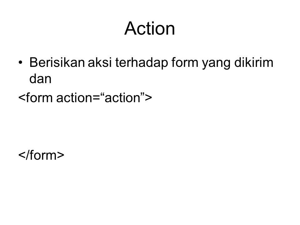 Action Berisikan aksi terhadap form yang dikirim dan