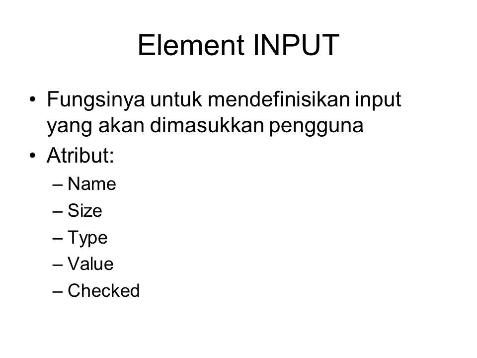 Element INPUT Fungsinya untuk mendefinisikan input yang akan dimasukkan pengguna. Atribut: Name. Size.