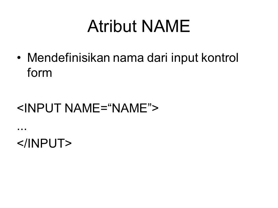 Atribut NAME Mendefinisikan nama dari input kontrol form