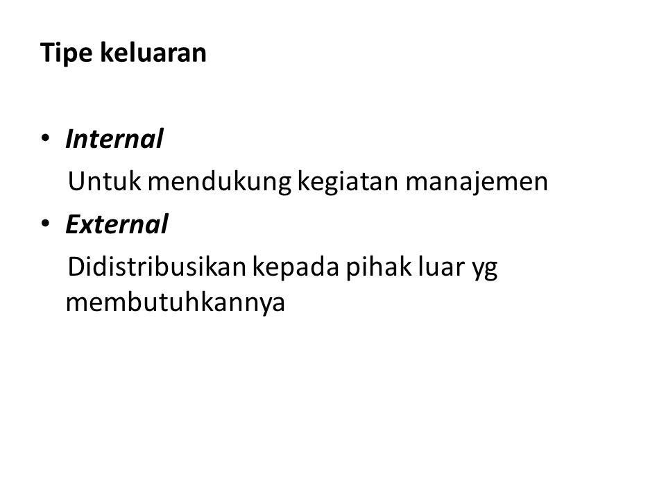 Tipe keluaran Internal. Untuk mendukung kegiatan manajemen.