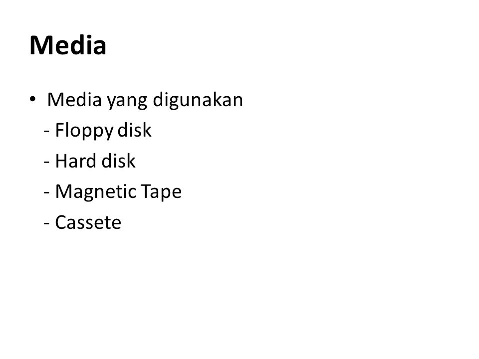 Media Media yang digunakan - Floppy disk - Hard disk - Magnetic Tape
