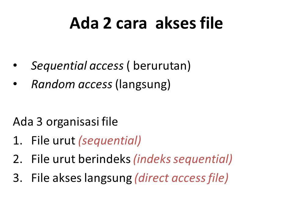 Ada 2 cara akses file Sequential access ( berurutan)