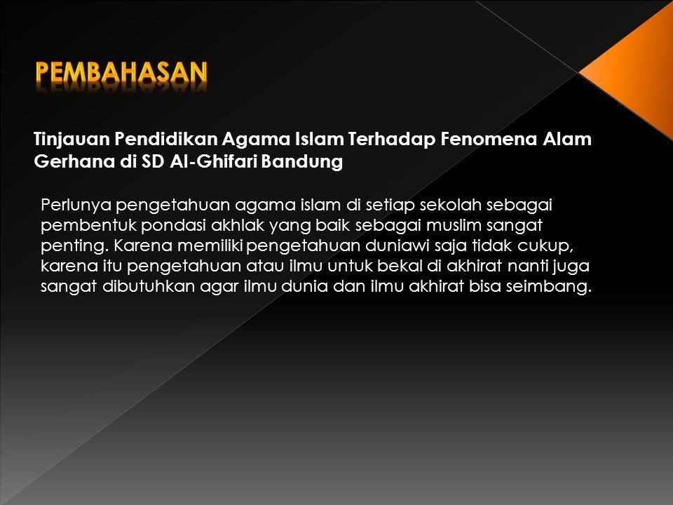 Pembahasan Tinjauan Pendidikan Agama Islam Terhadap Fenomena Alam Gerhana di SD Al-Ghifari Bandung.