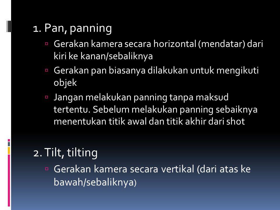 1. Pan, panning 2. Tilt, tilting