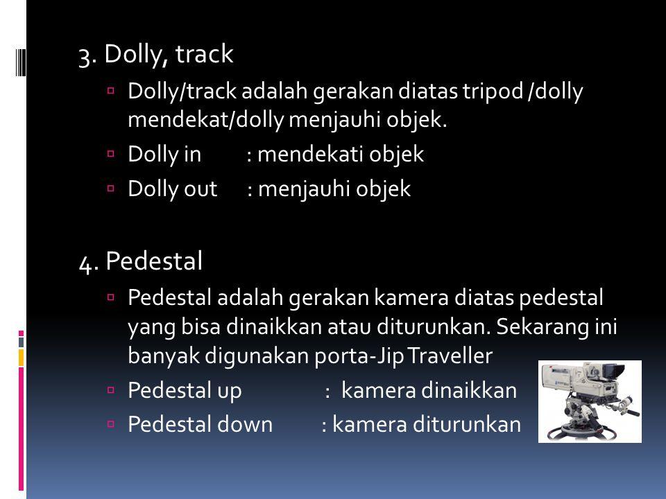 3. Dolly, track Dolly/track adalah gerakan diatas tripod /dolly mendekat/dolly menjauhi objek. Dolly in : mendekati objek.