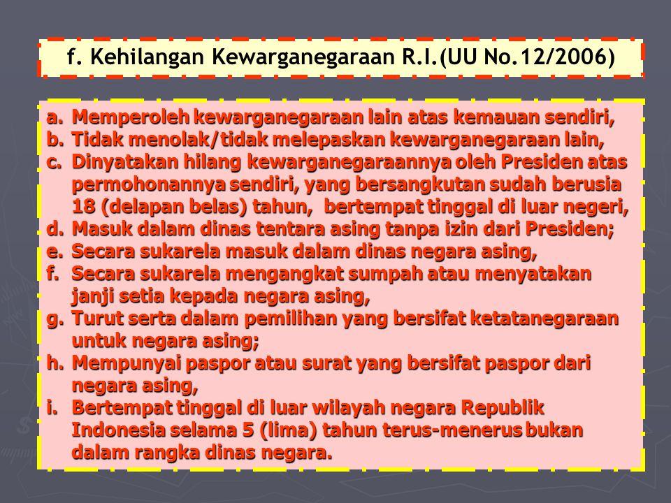 f. Kehilangan Kewarganegaraan R.I.(UU No.12/2006)