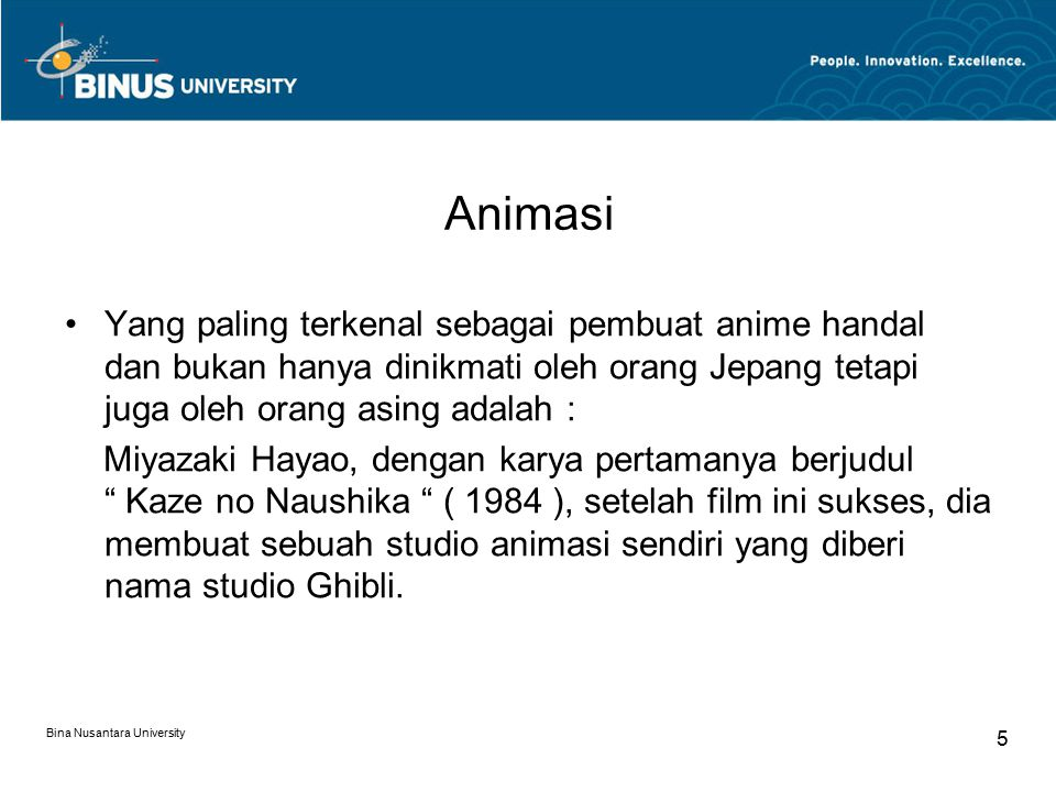 Animasi Yang paling terkenal sebagai pembuat anime handal dan bukan hanya dinikmati oleh orang Jepang tetapi juga oleh orang asing adalah :