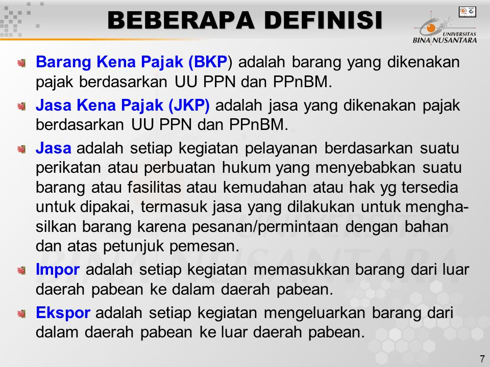 BEBERAPA DEFINISI Barang Kena Pajak (BKP) adalah barang yang dikenakan pajak berdasarkan UU PPN dan PPnBM.