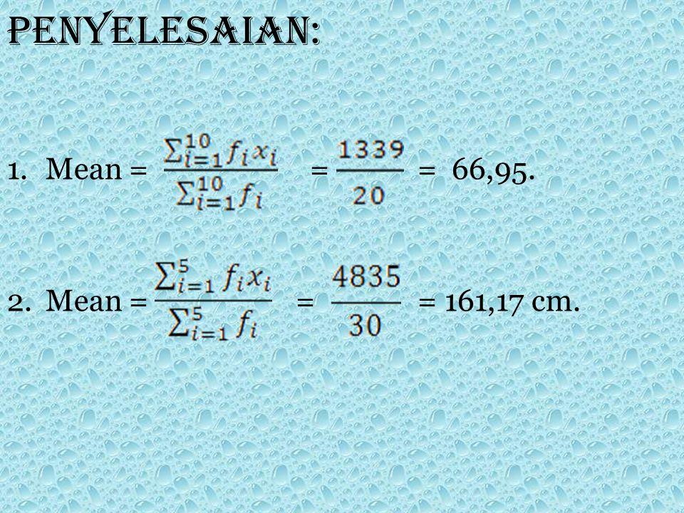 Penyelesaian: Mean = = = 66,95. Mean = = = 161,17 cm.