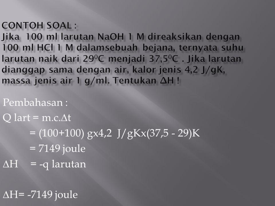 Pembahasan : Q lart = m.c.∆t = (100+100) gx4,2 J/gKx(37,5 - 29)K