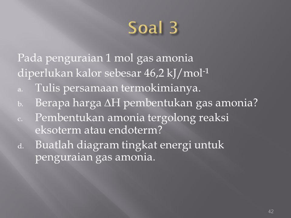 Soal 3 Pada penguraian 1 mol gas amonia