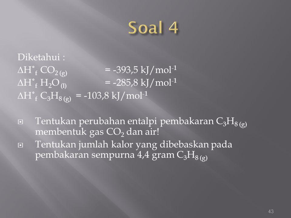 Soal 4 Diketahui : ∆H˚f CO2 (g) = -393,5 kJ/mol-1