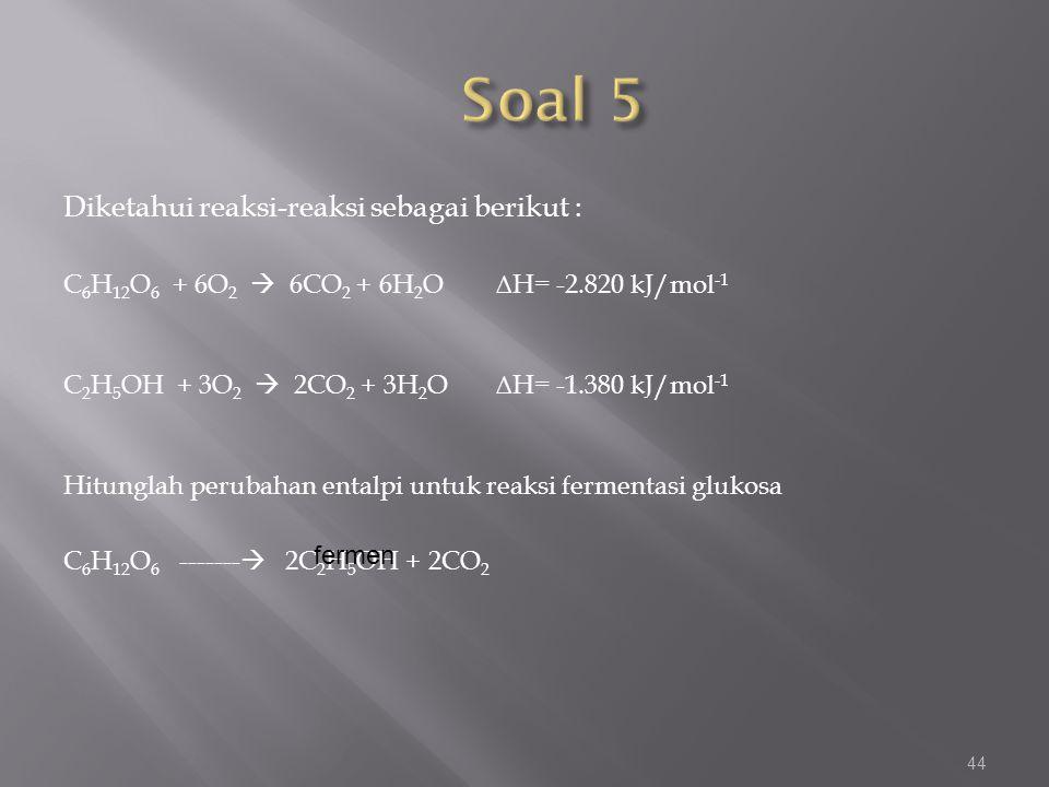 Soal 5 Diketahui reaksi-reaksi sebagai berikut :