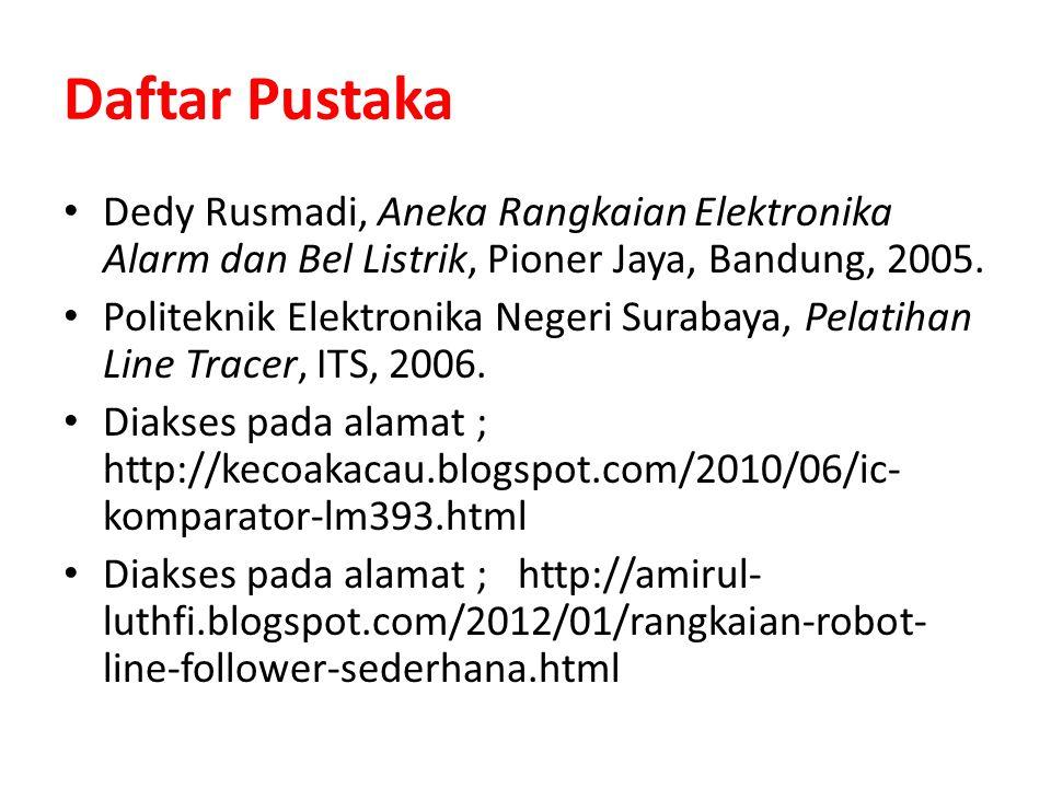 Daftar Pustaka Dedy Rusmadi, Aneka Rangkaian Elektronika Alarm dan Bel Listrik, Pioner Jaya, Bandung, 2005.