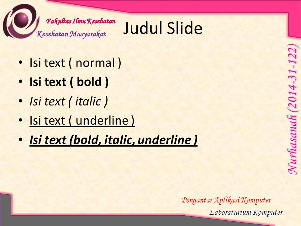 Judul Slide Isi text ( normal ) Isi text ( bold ) Isi text ( italic )