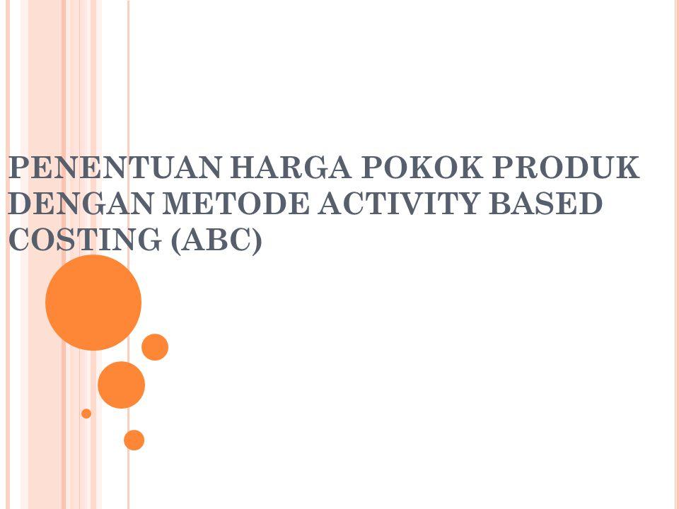 PENENTUAN HARGA POKOK PRODUK DENGAN METODE ACTIVITY BASED COSTING (ABC)