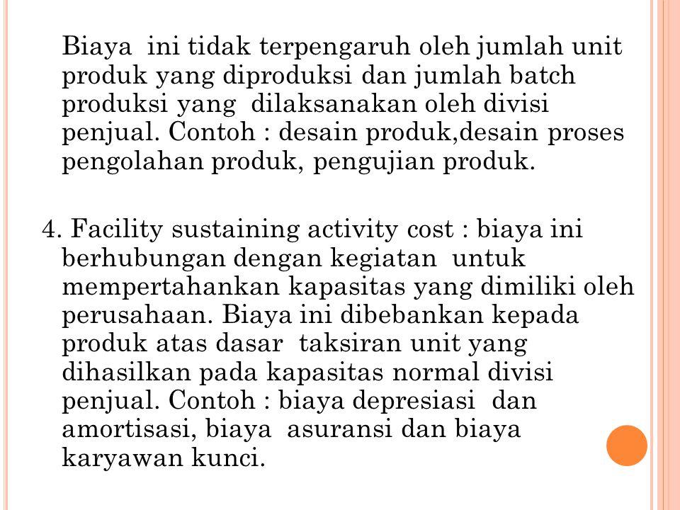 Biaya ini tidak terpengaruh oleh jumlah unit produk yang diproduksi dan jumlah batch produksi yang dilaksanakan oleh divisi penjual.