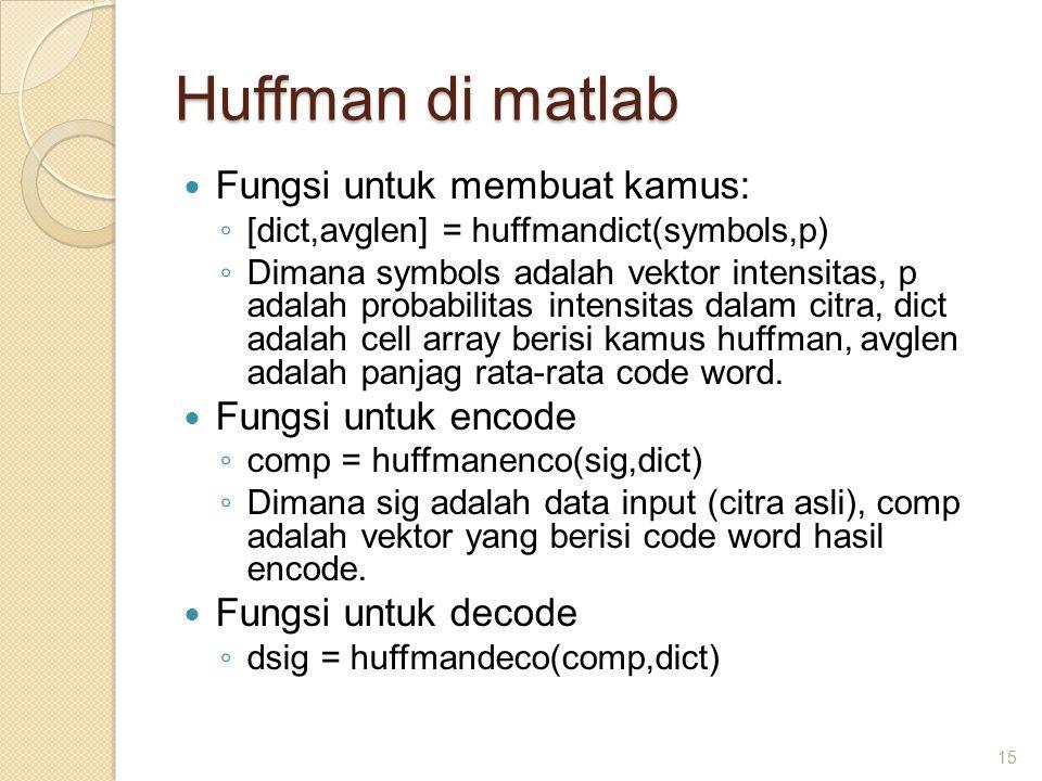 Huffman di matlab Fungsi untuk membuat kamus: Fungsi untuk encode