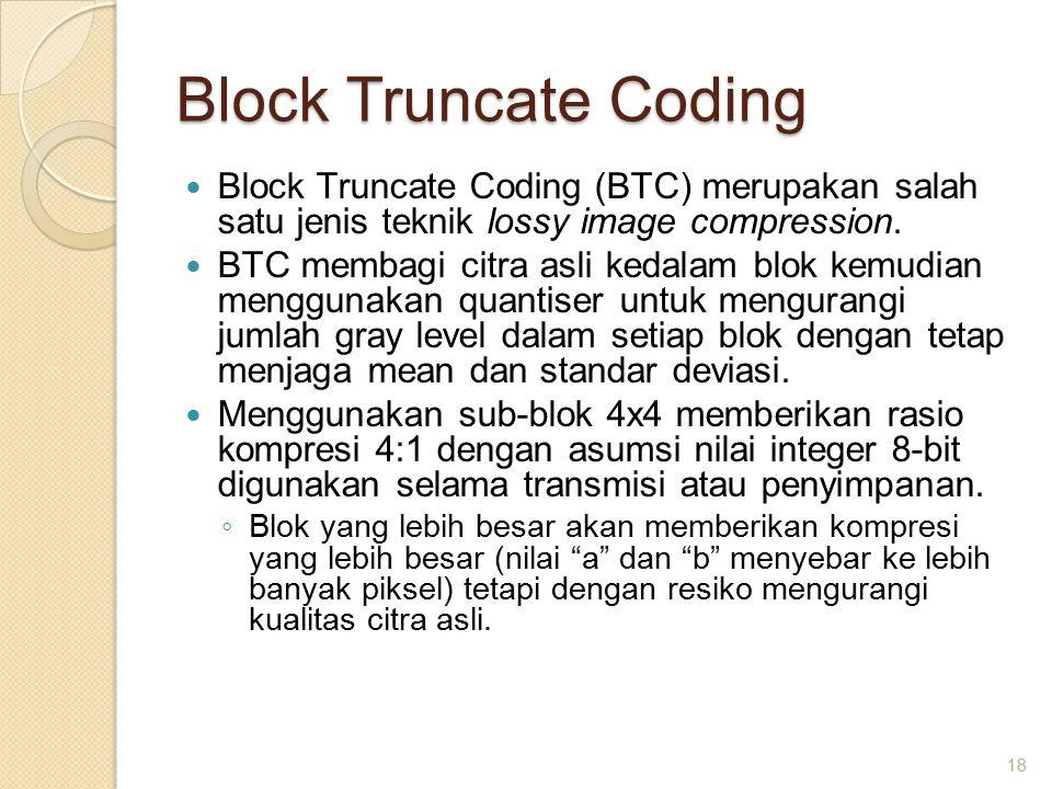 Block Truncate Coding Block Truncate Coding (BTC) merupakan salah satu jenis teknik lossy image compression.