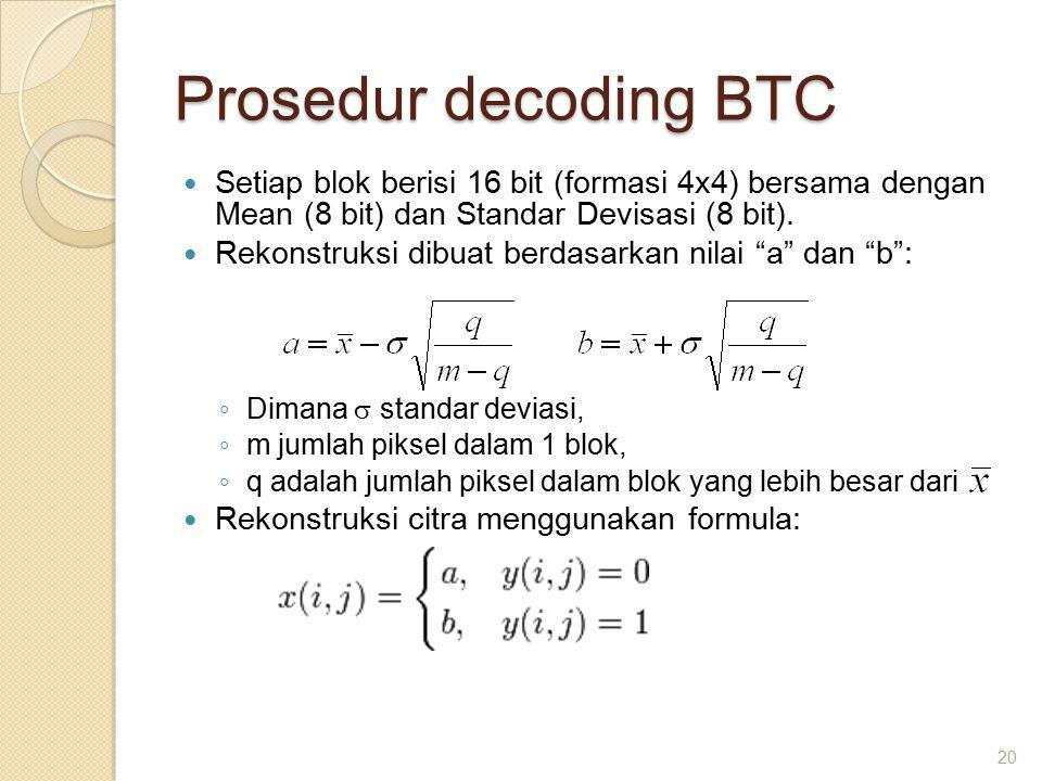 Prosedur decoding BTC Setiap blok berisi 16 bit (formasi 4x4) bersama dengan Mean (8 bit) dan Standar Devisasi (8 bit).