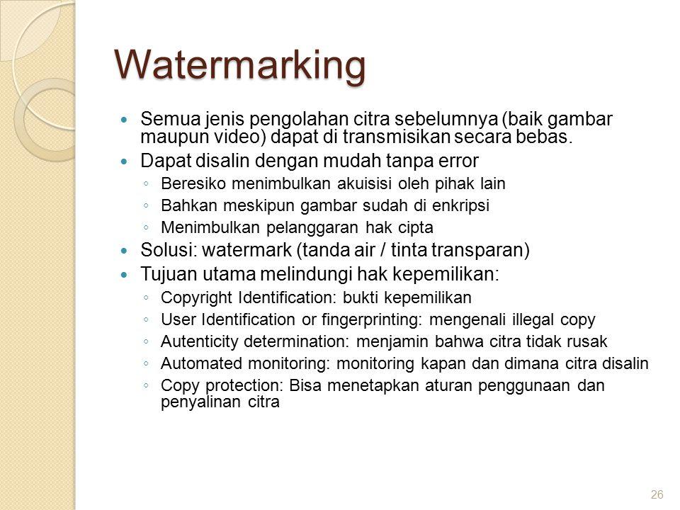 Watermarking Semua jenis pengolahan citra sebelumnya (baik gambar maupun video) dapat di transmisikan secara bebas.