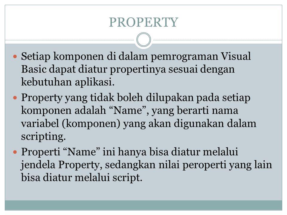 PROPERTY Setiap komponen di dalam pemrograman Visual Basic dapat diatur propertinya sesuai dengan kebutuhan aplikasi.